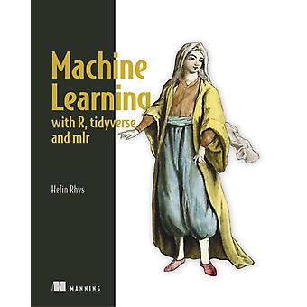 Machine Learning with R tidyverse and mlr by Hefin Rhys