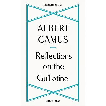 Reflections on the Guillotine by Camus & Albert