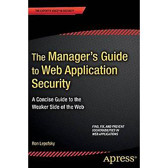 The Manager's Guide to Web Application Security - A Concise Guide to t