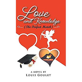 Love and Knowledge (The Perfect Match) by Louis Goulet - 978022881362