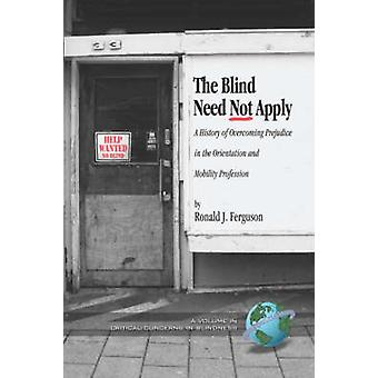 The Blind Need Not Apply - A History of Overcoming Prejudice in the Or