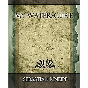 My Water - Cure by Kneipp Sebastian Kneipp - 9781594625169 Book