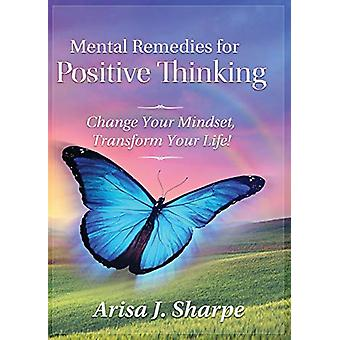 Mental Remedies for Positive Thinking - Change Your Mindset - Transfor
