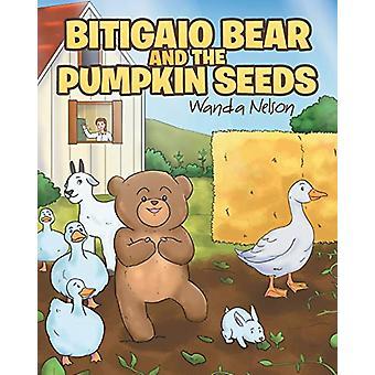 Bitigaio Bear and the Pumpkin Seeds by Wanda Nelson - 9781644714331 B