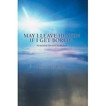 Må jeg forlade himlen, hvis jeg keder mig?: At tro eller ikke at tro