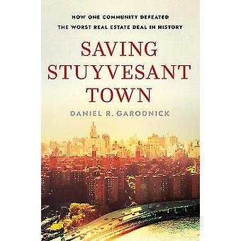 Saving Stuyvesant Town How One Community Defeated the Worst Real Estate Deal in History