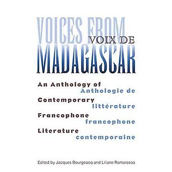 Voices from Madagascar Voix de Madagascar  An Anthology of Contemporary Francophone LiteratureAnthologie de litterature francophone contemporaine by Edited by Jacques Bourgeacq & Edited by Liliane Ramarosoa