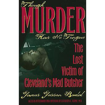 Though Murder Has No Tongue by James Jessen Badal