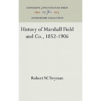 History of Marshall Field and Co. - 1852-1906 by Robert W Twyman - 97
