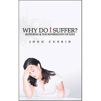 Why Do I Suffer  Suffering amp the Sovereignty of God by John Currid