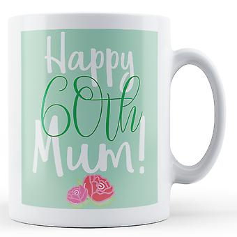 Happy 60th Mum! (Floral) - Printed Mug