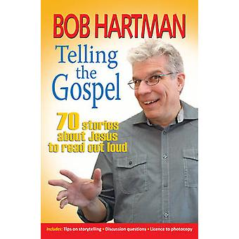 Telling the Gospel - 70 Stories About Jesus to Read Out Loud (2nd Revi