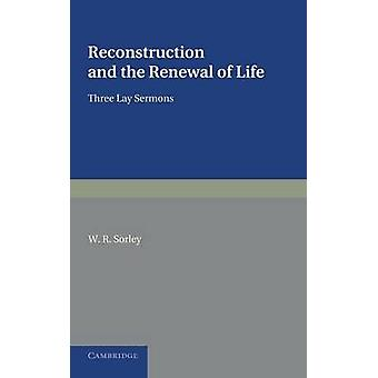 Reconstruction and the Renewal of Life - Three Lay Sermons by W. R. So