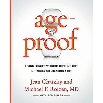 AgeProof - Living Longer Without Running Out of Money or Breaking a Hi