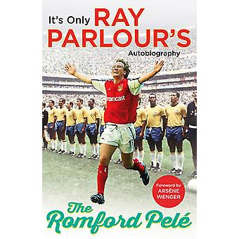 The Romford Pele - It's Only Ray Parlour's Autobiography by Ray Parlou