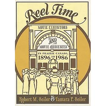 Reel Time - Movie Exhibitors and Movie Audiences in Prairie Canada - 1