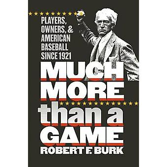 Much More Than a Game - Players - Owners and American Baseball Since 1