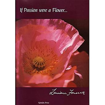 If Passion Were a Flower...