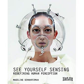 See Yourself Sensing: Redefining Human Perception