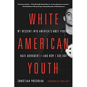 White American Youth: My Descent into America's Most� Violent Hate Movement - and How I Got Out
