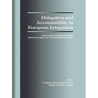 Delegation and Accountability in European Integration The Nordic Parliamentary Democracies and the European Union by Bergman & Torbjorn