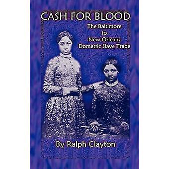 Cash voor bloed de Baltimore aan New Orleans binnenlandse slavenhandel door Clayton & Ralph