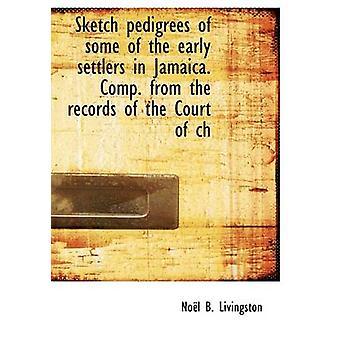Skisse pedigrees av noen av de tidlige nybyggerne i Jamaica. Comp. fra registreringer av retten av ch av Livingston & Nol B.