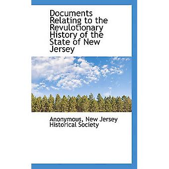 Documents Relating to the Revulotionary History of the State of New Jersey by Anonymous & .