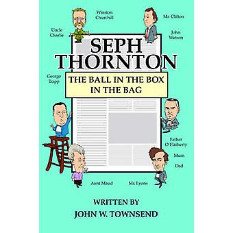 Seph Thornton The Ball in the Box in the Bag by Townsend & John W.