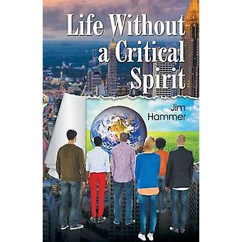 Life Without a Critical Spirit by Hammer & Jim