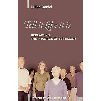 Tell It Like It Is Reclaiming the Practice of Testimony by Daniel & Lillian