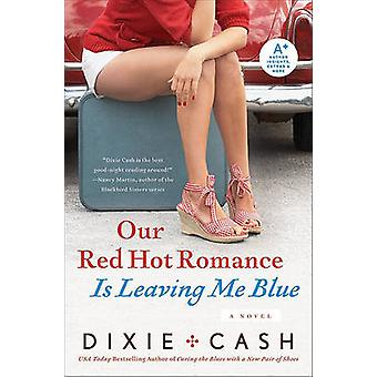 Our Red Hot Romance Is Leaving Me Blue by Dixie Cash - 9780061434396