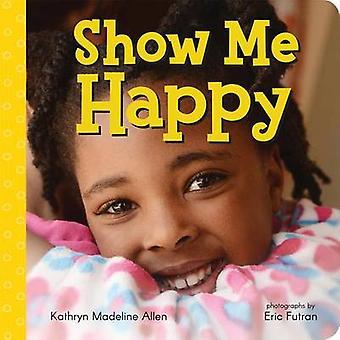 Show Me Happy by Kathryn Madeline Allen - Eric Futran - 9780807573532