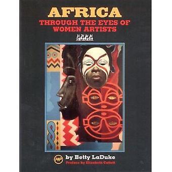 Africa Through the Eyes of Women Artists by Betty LaDuke - 9780865431