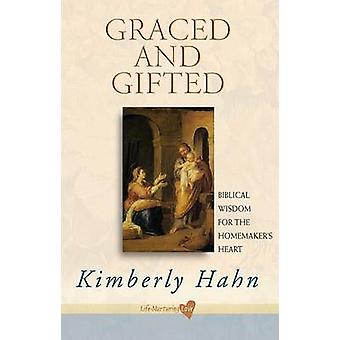 Graced and Gifted - Biblical Wisdom for the Homemaker's Heart by Kimbe