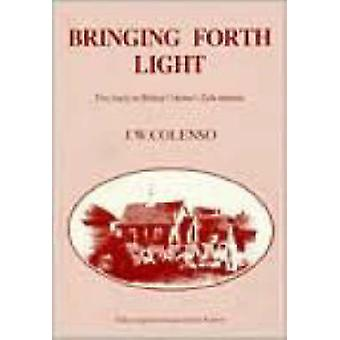 Bringing Forth Light - Five Tracts on Bishop Colenso's Zulu Mission - B