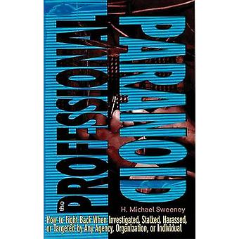 The Professional Paranoid - How to Fight Back When Being Investigated