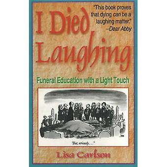 I Died Laughing - Funeral Education with a Light Touch by Lisa Carlson