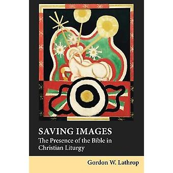 Saving Images - The Presence of the Bible in Christian Liturgy by Gord