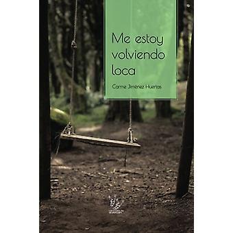 Me Estoy Volviendo Loca by Carme Jimenez Huertas - 9781545048627 Book