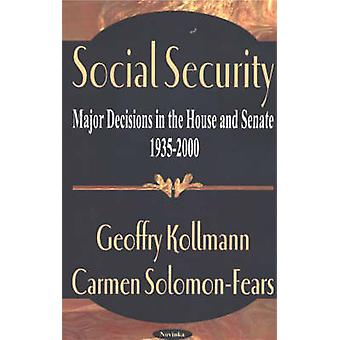 Social Security - Major Decisions in the House and Senate 1935-2000 by