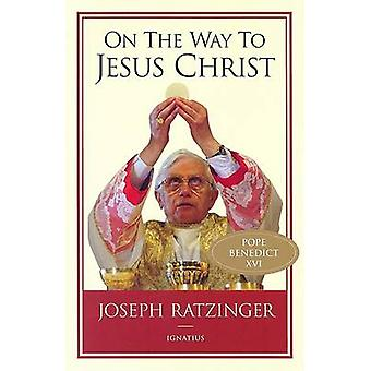 On the Way to Jesus Christ by Joseph Ratzinger - Michael J. Miller -
