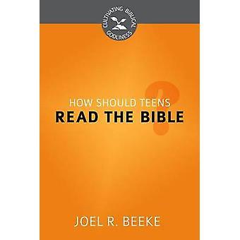 How Should Teens Read the Bible? by Joel R Beeke - 9781601783028 Book