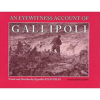 An Eyewitness Account of Gallipoli by Ellis Silas - John Laffin - 978