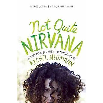 Not Quite Nirvana - A Skeptic's Journey to Mindfulness by Rachel Neuma