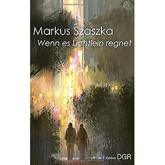 Wenn Es Lichtlein Regnet by Markus Szaszka - 9783741298837 Book