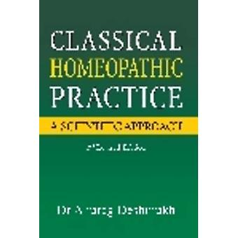 Classical Homeopathic Pactice - A Scientific Approach by Anurag Deshmu