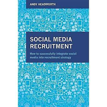 Social Media Recruitment - How to Successfully Integrate Social Media