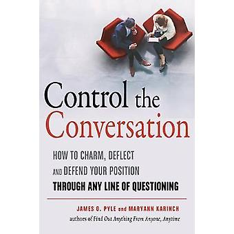 Control the Conversation - How to Charm - Deflect - and Defend Your Po