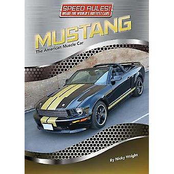 Mustang - The American Muscle Car by Nicky Wright - 9781422238356 Book